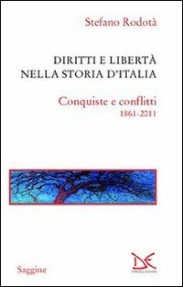 Diritti e libertà nella storia d'Italia. Conquiste e conflitti 1861-2011 - Stefano Rodotà  
