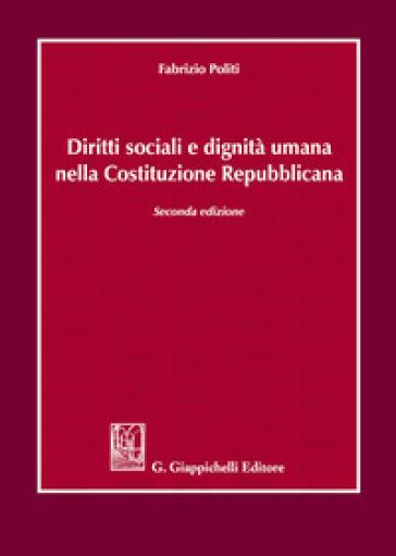 Diritti sociali e dignità umana nella Costituzione repubblicana - Fabrizio Politi | Thecosgala.com