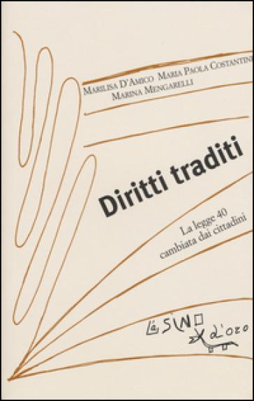 Diritti traditi. La Legge 40 cambiata dai cittadini - Marilisa D'Amico |
