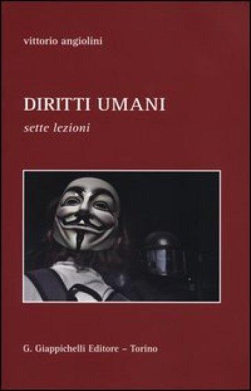 Diritti umani. Sette lezioni - Vittorio Angiolini  