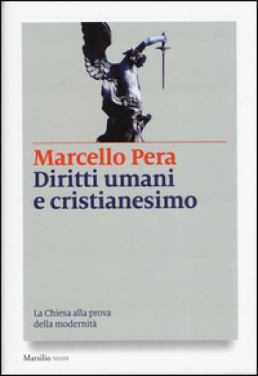 Diritti umani e cristianesimo. La Chiesa alla prova della modernità - Marcello Pera  