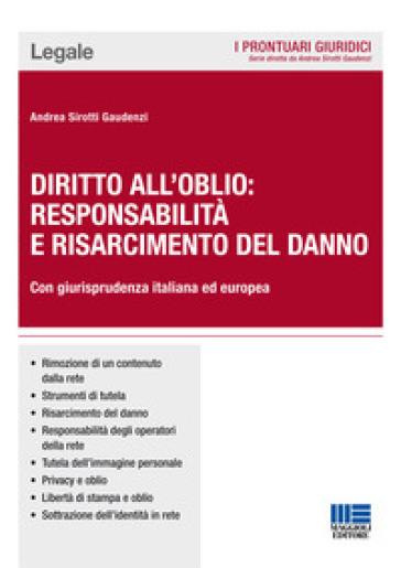 Diritto all'oblio: responsabilità e risarcimento del danno - Andrea Sirotti Gaudenzi |