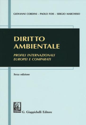 Diritto ambientale. Profili internazionali europei e comparati - Giovanni Cordini |