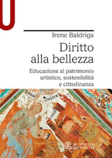 Diritto alla bellezza. Educazione al patrimonio artistico, sostenibilità e cittadinanza - Irene Baldriga | Thecosgala.com