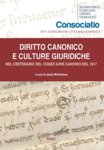 Diritto canonico e culture giuridiche. Nel centenario del Codex Iuris Canonici del 1917 - J. Minambres |