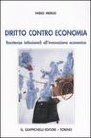Diritto contro economia. Resistenze istituzionali all'innovazione economica - Fabio Merusi | Rochesterscifianimecon.com