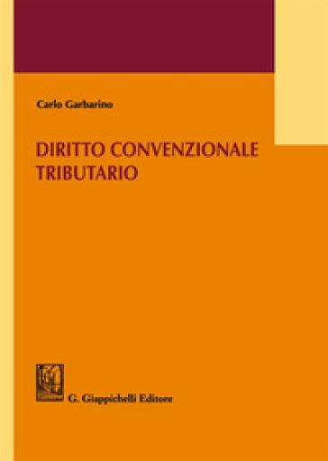 Diritto convenzionale tributario - Carlo Garbarino |