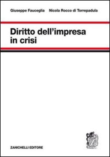 Diritto dell'impresa in crisi - Giuseppe Fauceglia | Rochesterscifianimecon.com