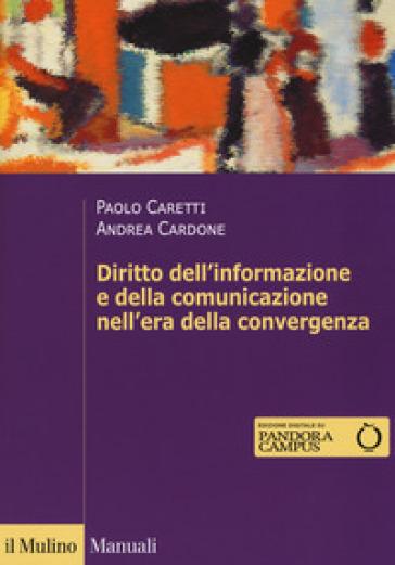 Diritto dell'informazione e della comunicazione nell'era della convergenza tecnologica - Paolo Caretti pdf epub