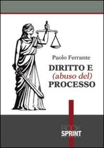 Diritto e (abuso del) processo - Paolo Ferrante   Rochesterscifianimecon.com