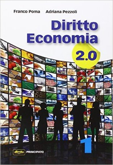 Diritto economia 2.0. Per le Scuole superiori. Con e-book. Con espansione online. 1. - Franco Poma |