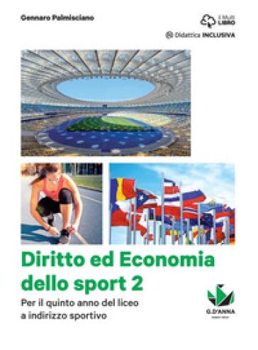 Diritto ed economia dello sport. Per le Scuole superiori. Con e-book. Con espansione online. 2. - Gennaro Palmisciano | Jonathanterrington.com