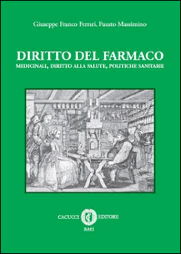 Diritto del farmaco. Medicinali, diritto alla salute, politiche sanitarie - Giuseppe F. Ferrari pdf epub