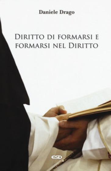 Diritto di formarsi e formarsi nel diritto - Daniele Drago  