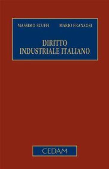 Diritto industriale italiano: Diritto sostanziale-Diritto procedimentale e processuale - Massimo Scuffi |