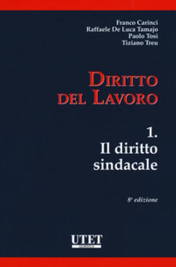 Diritto del lavoro. 1: Il diritto sindacale - Franco Carinci |