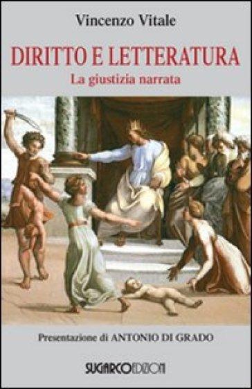 Diritto e letteratura. La giustizia narrata - Vincenzo Vitale  