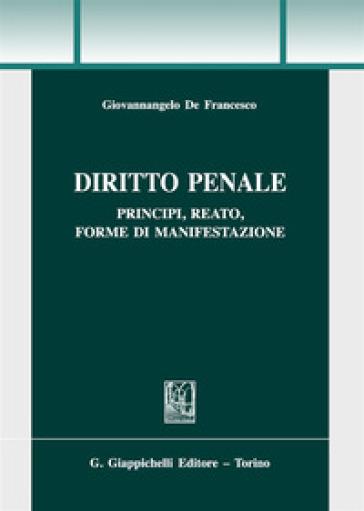 Diritto penale. Principi, reato, forme di manifestazione - Giovannangelo De Francesco   Rochesterscifianimecon.com