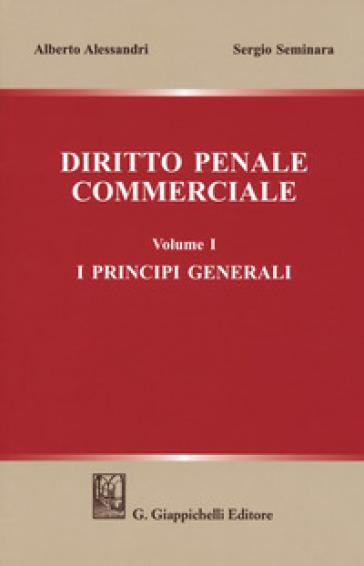 Diritto penale commerciale. 1: I principi generali - Alberto Alessandri | Jonathanterrington.com
