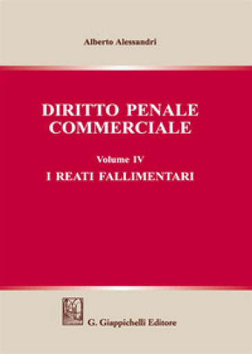Diritto penale commerciale. 4: I reati fallimentari - Alberto Alessandri | Thecosgala.com