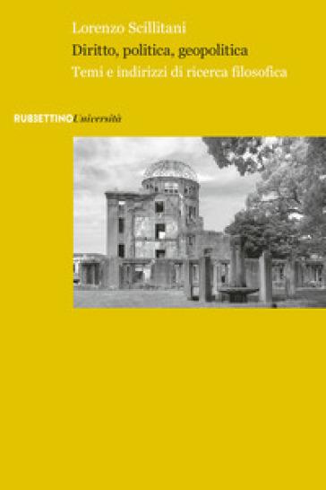 Diritto, politica, geopolitica. Temi e indirizzi di ricerca filosofica - Lorenzo Scillitani  