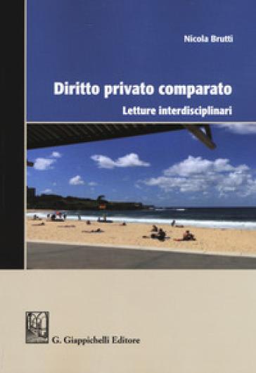 Diritto privato comparato. Letture interdisciplinari - Nicola Brutti  