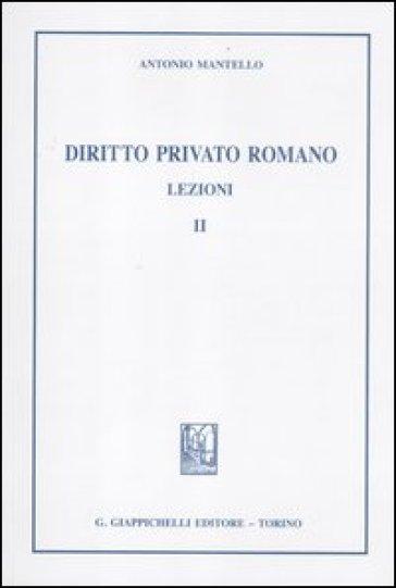 Diritto privato romano. Lezioni. 2. - Antonio Mantello |