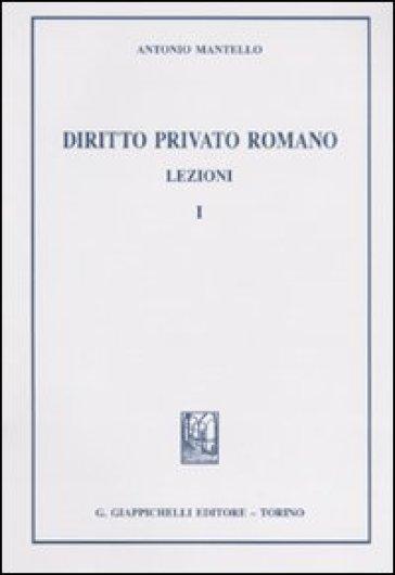 Diritto privato romano. Lezioni. 1. - Antonio Mantello |