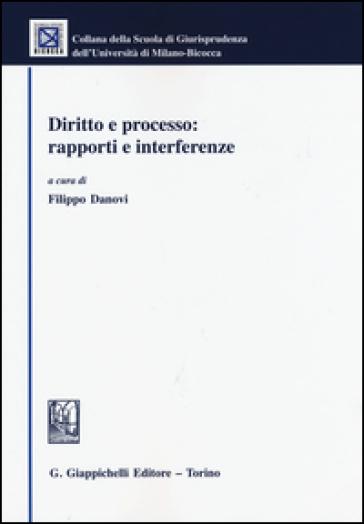 Diritto e processo: rapporti e interferenze - F. Danovi   Rochesterscifianimecon.com