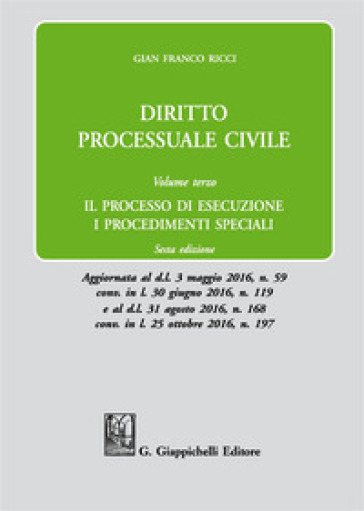 Diritto processuale civile. 3: Il processo di esecuzione. I procedimenti speciali - Gian Franco Ricci | Thecosgala.com
