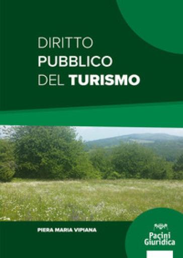 Diritto pubblico del turismo - Piera Maria Vipiana |