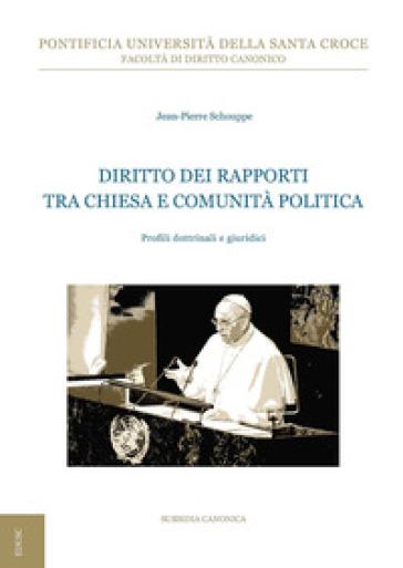 Diritto dei rapporti tra Chiesa e comunità politica. Profili dottrinali e giuridici - Jean-Pierre Schouppe |