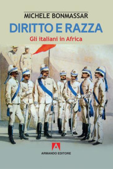 Diritto e razza. Gli italiani in Africa - Michele Bonmassar   Rochesterscifianimecon.com