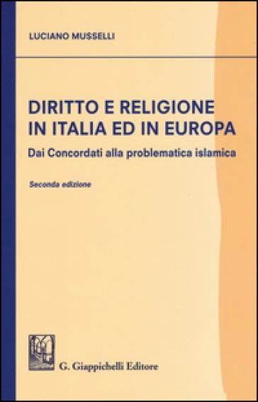 Diritto e religione in Italia ed in Europa. Dai concordati alla problematica islamica - Luciano Musselli  