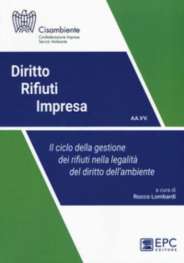 Diritto rifiuti impresa. Il ciclo della gestione dei rifiuti nella legalità del diritto dell'ambiente - R. Lombardi pdf epub