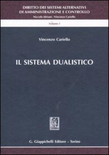 Diritto dei sistemi alternativi di amministrazione e controllo. 1.Il sistema dualistico - Vincenzo Cariello |