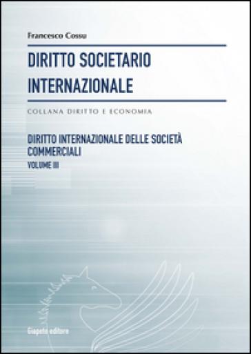 Diritto societario internazionale. 8: Diritto internazionale delle società commerciali - Francesco Cossu |