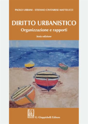 Diritto urbanistico. Organizzazione e rapporti - Paolo Urbani   Jonathanterrington.com