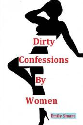 Dirty Confessions by Women