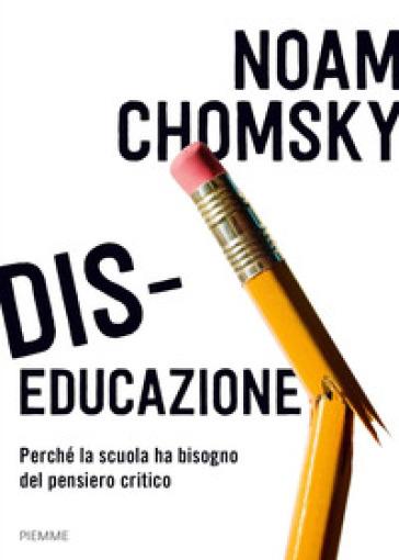 Dis-educazione. Perché la scuola ha bisogno del pensiero critico - Noam Chomsky | Thecosgala.com