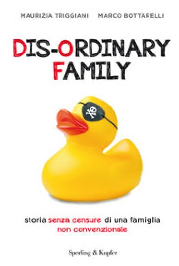 Dis-ordinary family. Storia senza censure di una famiglia non convenzionale - Maurizia Triggiani | Rochesterscifianimecon.com