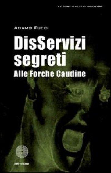 DisServizi segreti alle Forche Caudine - Adamo Fucci   Kritjur.org