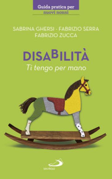 Disabilità. Ti tengo per mano - Sabrina Ghersi  