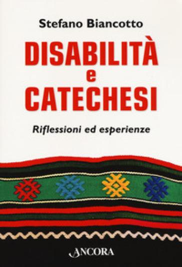Disabilità e catechesi. Riflessioni ed esperienze - Stefano Biancotto |