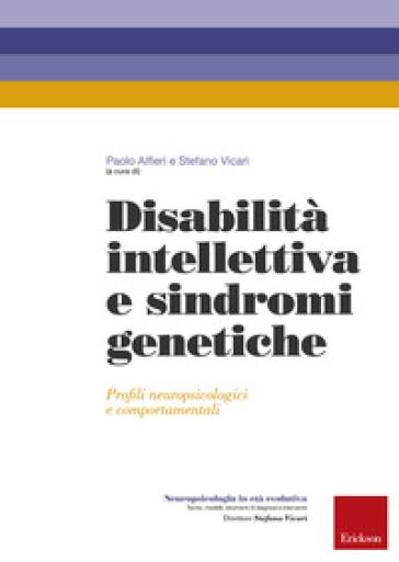 Disabilità intellettiva e sindromi genetiche. Profili neuropsicologici e comportamentali - P. Alfieri |