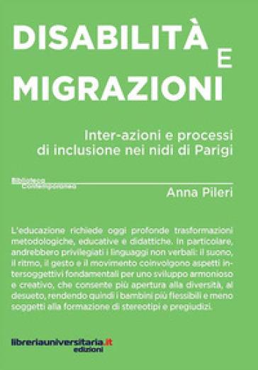 Disabilità e migrazioni. Inter-azioni e processi di inclusione nei nidi di Parigi - Anna Pileri |