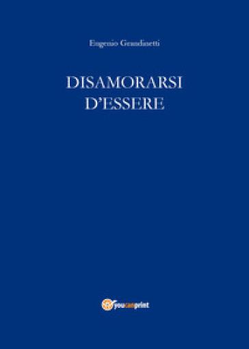 Disamorarsi d'essere - Eugenio Grandinetti |