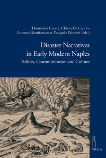 Disaster narratives in early modern Naples. Politics, communication and culture - E. M. Ferrara |
