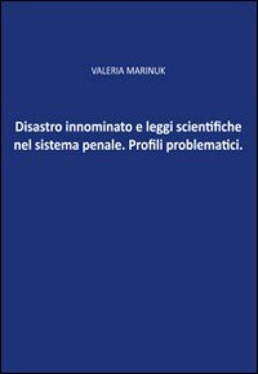 Disastro innominato e leggi scientifiche del sistema penale. Profili problematici - Valeria Marinuk |