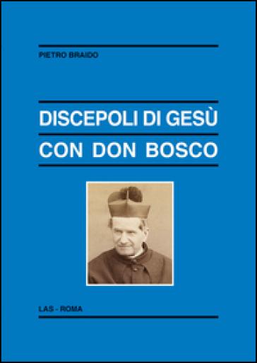 Discepoli di Gesù con don Bosco - Pietro Braido |